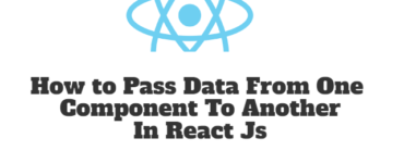 How to Pass Data From One Component To Another In React Js